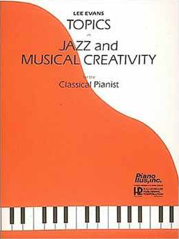 Topics In Jazz And Musical Creativity For The Classical Pianist